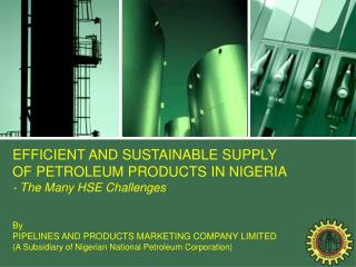EFFICIENT AND SUSTAINABLE SUPPLY OF PETROLEUM PRODUCTS IN NIGERIA  - The Many HSE Challenges By