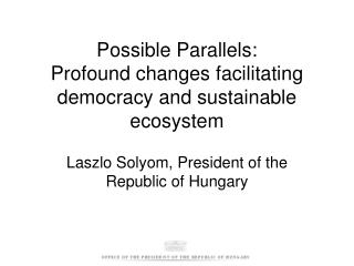 Possible Parallels: Profound changes facilitating democracy and sustainable ecosystem