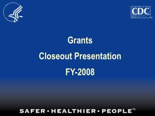 Grants  Closeout Presentation   FY-2008
