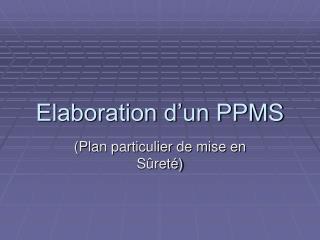 Elaboration d'un PPMS