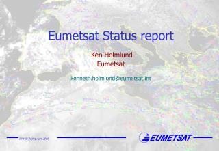 Eumetsat Status report   Ken Holmlund Eumetsat kenneth.holmlund@eumetsatt