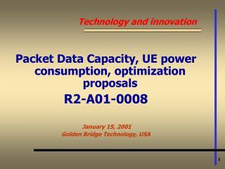 Packet Data Capacity, UE power consumption, optimization proposals  R2-A01-0008   January 15, 2001 Golden Bridge Technol