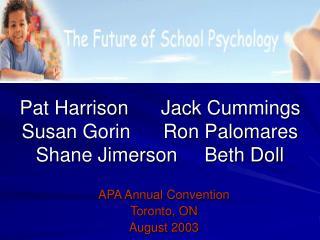 Pat Harrison      Jack Cummings Susan Gorin      Ron Palomares Shane Jimerson     Beth Doll