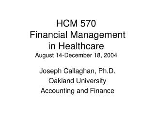 HCM 570  Financial Management in Healthcare August 14-December 18, 2004