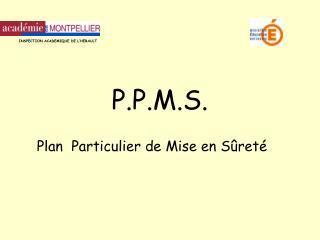 P.P.M.S.