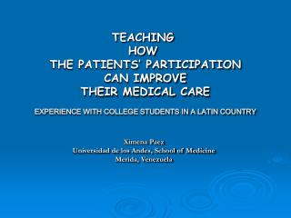 TEACHING  HOW  THE PATIENTS  PARTICIPATION  CAN IMPROVE  THEIR MEDICAL CARE  EXPERIENCE WITH COLLEGE STUDENTS IN A LATIN