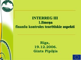 INTERREG III  1.līmeņa  finanšu kontroles teorētiskie aspekti