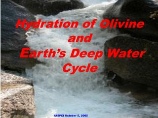 Hydration of Olivine and  E arth�s Deep Water Cycle