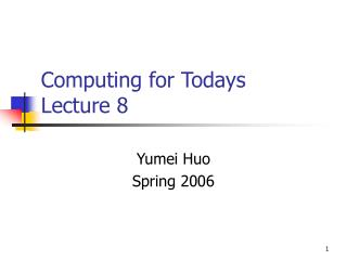Computing for Todays  Lecture 8