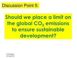 Should we place a limit on the global CO 2  emissions to ensure sustainable development?