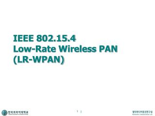 IEEE 802.15.4  Low-Rate Wireless PAN  (LR-WPAN)