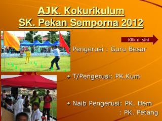 AJK .  Kokurikulum SK.  Pekan Semporna  2012