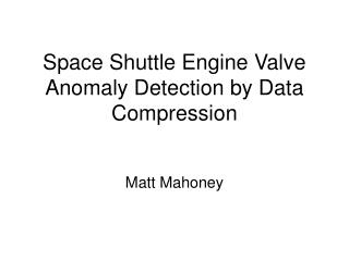 Space Shuttle Engine Valve Anomaly Detection by Data Compression