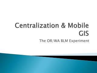 Centralization  Mobile GIS
