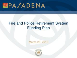 Fire and Police Retirement System  Funding Plan
