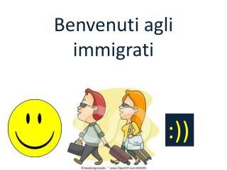 Benvenuti agli immigrati