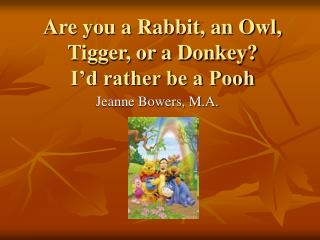 Are you a Rabbit, an Owl, Tigger, or a Donkey? I'd rather be a Pooh