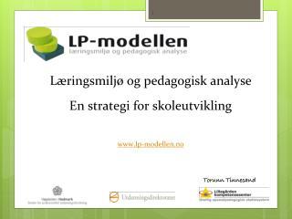Læringsmiljø og pedagogisk analyse En strategi for  skoleutvikling lp-modellen.no