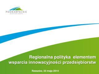 Regionalna polityka  elementem  wsparcia innowacyjności przedsiębiorstw