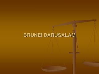 BRUNEI DARUSALAM