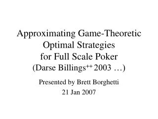 Approximating Game-Theoretic Optimal Strategies  for Full Scale Poker (Darse Billings ++  2003 …)