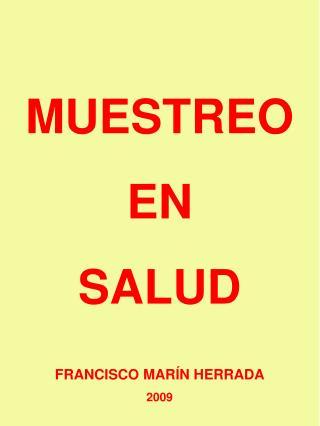 MUESTREO EN  SALUD FRANCISCO MARÍN HERRADA 2009