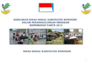 KEBIJAKAN DINAS SOSIAL KABUPATEN WONOGIRI   DALAM PENANGGULANGAN PROGRAM   KEMISKINAN TAHUN 2013