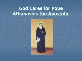God Cares for Pope Athanasius  the Apostolic