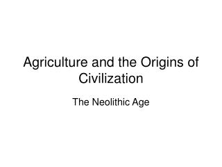 Agriculture and the Origins of Civilization