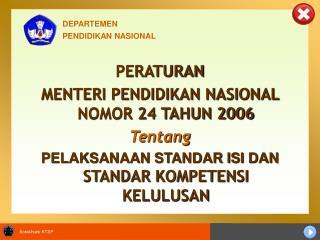 PERATURAN MENTERI PENDIDIKAN NASIONAL NOMOR 24 TAHUN 2006 Tentang