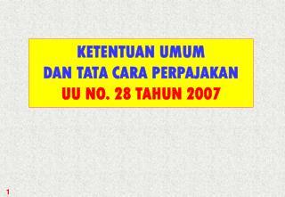 KETENTUAN UMUM  DAN TATA CARA PERPAJAKAN UU NO. 28 TAHUN 2007