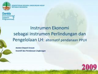 Instrumen Ekonomi  sebagai instrumen Perlindungan dan Pengelolaan LH:  alternatif pendanaan PPLH