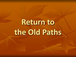 Return to the Old Paths