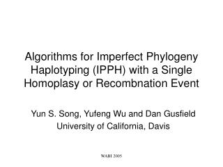 Yun S. Song, Yufeng Wu and Dan Gusfield University of California, Davis