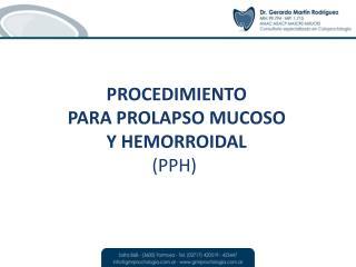 PROCEDIMIENTO PARA PROLAPSO MUCOSO Y HEMORROIDAL (PPH)
