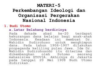 MATERI-5 Perkembangan Ideologi dan Organisasi Pergerakan Nasional  Indonesia