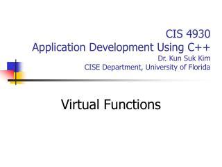 CIS 4930 Application Development Using C++ Dr. Kun Suk Kim CISE Department, University of Florida