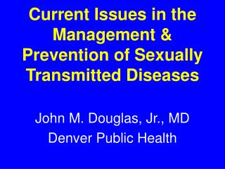 Current Issues in the Management & Prevention of Sexually Transmitted Diseases