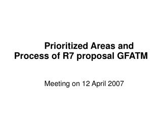 Prioritized Areas and Process of R7 proposal GFATM