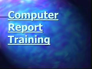 Computer Report Training