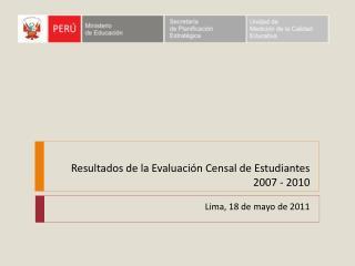 Resultados de la Evaluación Censal de Estudiantes 2007 - 2010