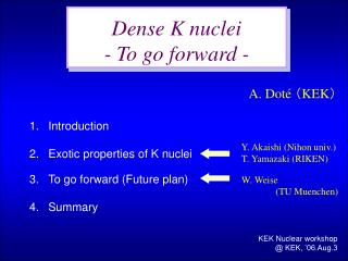 Dense K nuclei - To go forward -