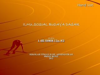 Hand  Uot ILMU SOSIAL BUDAYA DASAR OLEH A. ABD. RAHMAN, S.Sos, M.Si