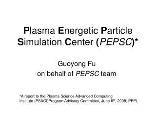 P lasma  E nergetic  P article  S imulation  C enter  ( PEPSC )*