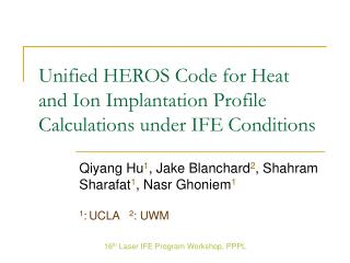 Unified HEROS Code for Heat and Ion Implantation Profile Calculations under IFE Conditions