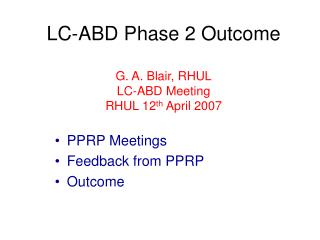 LC-ABD Phase 2 Outcome G. A. Blair, RHUL LC-ABD Meeting RHUL 12 th  April 2007