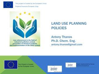 LAND USE PLANNING POLICIES Antony Thanos Ph.D. Chem. Eng. antony.thanos@gmail