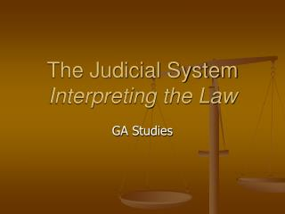 The Judicial System Interpreting the Law