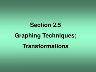 Section 2.5 Graphing Techniques; Transformations