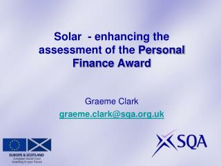 Solar  - enhancing the assessment of the Personal Finance Award   Graeme Clark graeme.clarksqa.uk